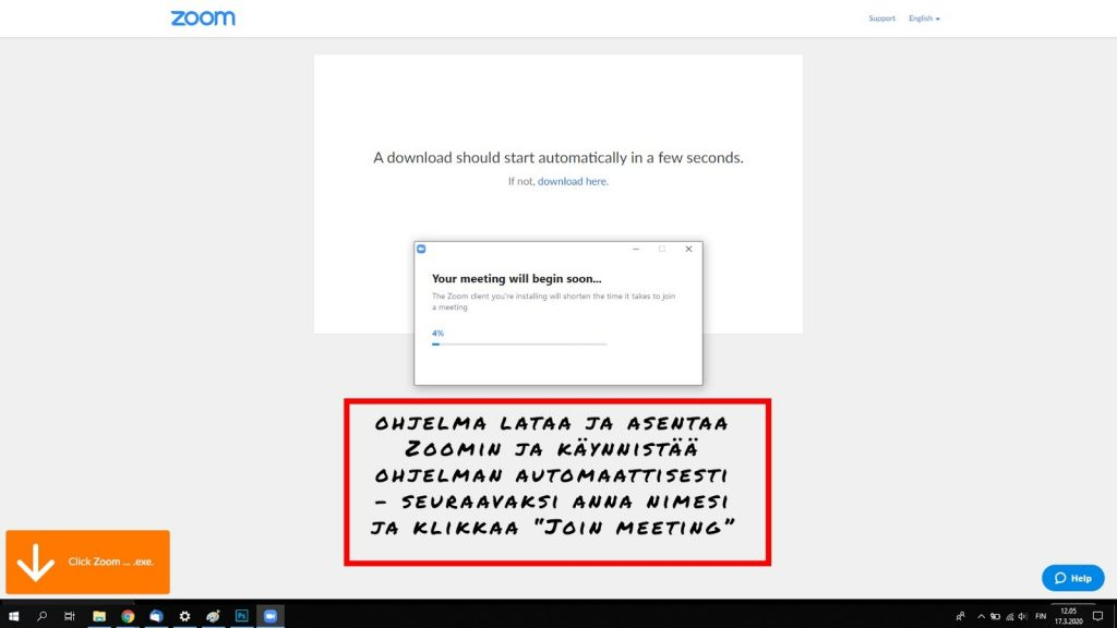 """Kuvassa on ohjekuva Zoomin käytöstä ja teksti ohjelma lataa ja asentaa Zoomin ja käynnistää ohjelman automaattisesti -seuraavaksi anna nimesi ja klikkaa """"join meeting"""""""