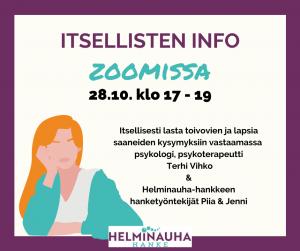 Kuvassa on teksti itsellisten info Zoomissa 28.10. klo 17-19. Itsellisesti lasta toivovien ja lapsia saaneiden kysymyksiin vastaamassa psykologi, psykoterapeutti Terhi Vihko ja Helminauha-hankkeen hanketyöntekijät Piia ja Jenni. Alareunassa Helminauha-hankkeen logo.